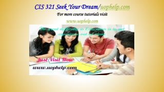 CIS 321 Seek Your Dream /uophelp.com