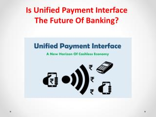 Is Unified Payment Interface The Future Of Banking?