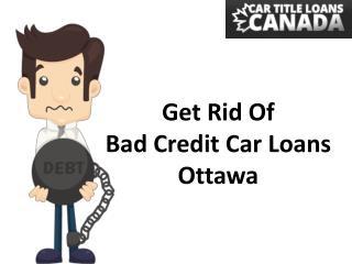 Get rid of bad credit car loans Ottawa