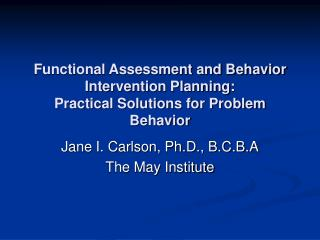 Functional Assessment and Behavior Intervention Planning:   Practical Solutions for Problem Behavior