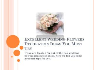 Excellent Wedding Flowers Decoration Ideas You Must Try