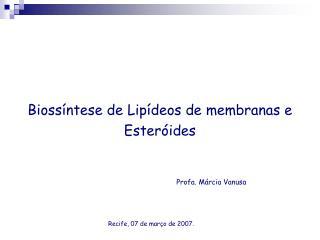 Bioss ntese de Lip deos de membranas e Ester ides