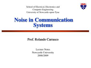 School of Electrical, Electronics and Computer Engineering University of Newcastle-upon-Tyne   Noise in Communication Sy