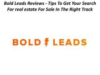 Bold Leads Reviews - Tips To Get Your Search For real estate For Sale In The Right Track
