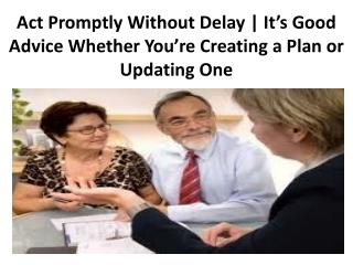 Act Promptly Without Delay | It's Good Advice Whether You're Creating a Plan or Updating One - Legacy Assurance Plan Of