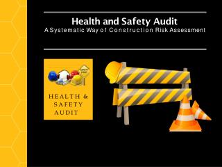 Health and Safety Audit- A Systematic Way of Construction Risk Assessment