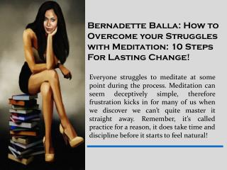Bernadette Balla: How to Overcome your Struggles with Meditation: 10 Steps For Lasting Change!