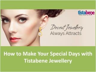 How to Make Your Special Days with Tistabene Jewellery
