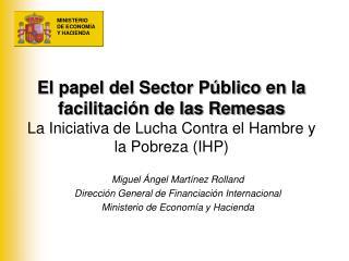 El papel del Sector P blico en la facilitaci n de las Remesas La Iniciativa de Lucha Contra el Hambre y la Pobreza IHP