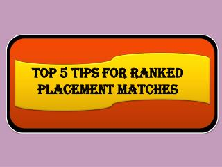 Top 5 Tips for Ranked Placement Matches