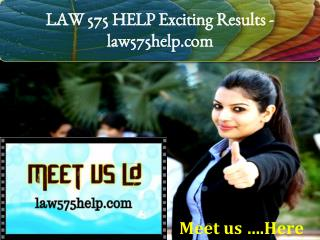 LAW 575 HELP Exciting Results -law575help.com