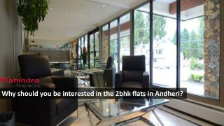 Why should you be interested in the 2bhk flats in Andheri?