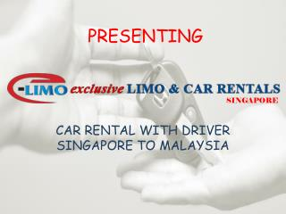 Car Rental with Driver Service from Singapore to Malaysia   Exclusive Limo