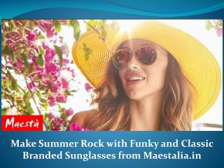 Make Summer Rock with Funky and Classic Branded Sunglasses from Maesta