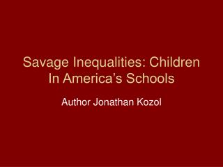Savage Inequalities: Children In America s Schools