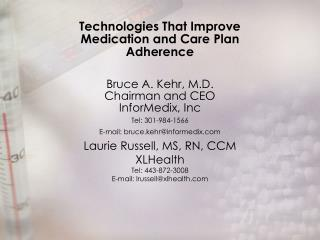 Technologies That Improve Medication and Care Plan Adherence  Bruce A. Kehr, M.D. Chairman and CEO InforMedix, Inc Tel: