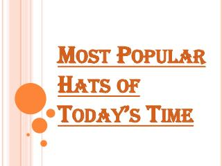 Some of the Most Popular Hats of Today's Time