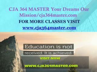 CJA 364 MASTER Your Dreams Our Mission/cja364master.com