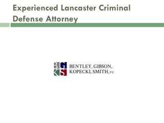 Experienced Lancaster Criminal Defense Attorney