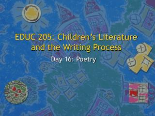 EDUC 205: Children s Literature and the Writing Process