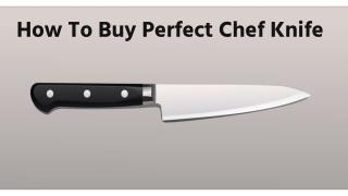 How To Buy Perfect Chef Knife