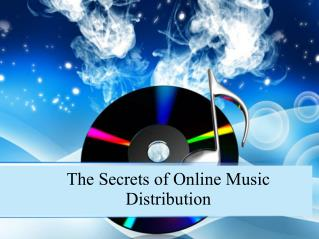 The Secrets of Online Music Distribution