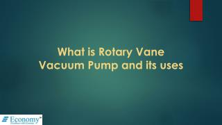 What is Rotary Vane Vaccum Pump and its uses