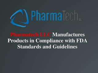Pharmatech LLC Manufactures Products in Compliance with FDA Standards and Guidelines