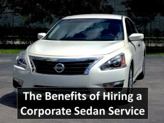 The Benefits of Hiring a Corporate Sedan Service