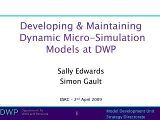 Developing  Maintaining   Dynamic Micro-Simulation Models at DWP