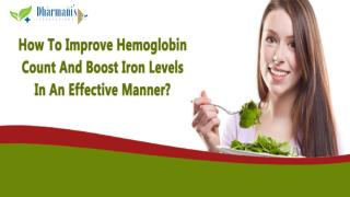 How To Improve Hemoglobin Count And Boost Iron Levels In An Effective Manner?