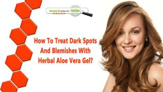 How To Treat Dark Spots And Blemishes With Herbal Aloe Vera Gel?