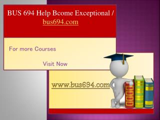 BUS 694 Help Bcome Exceptional / bus694.com