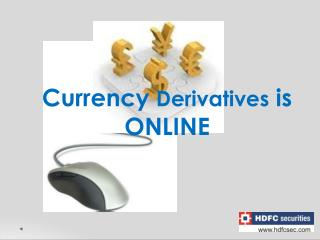 Currency Derivatives is ONLINE