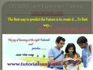 CIS 500Course Experience Tradition /tutorialrank.com