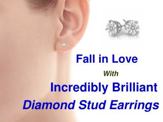 Fall in Love with Incredibly Brilliant Diamond Stud Earrings