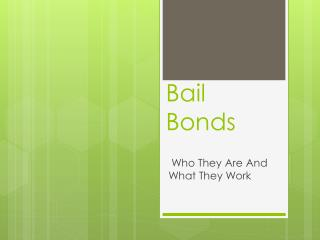 Bail Bonds—Who They Are And What They Work