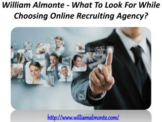 William Almonte – What To Look For While Choosing Online Recruiting Agency?