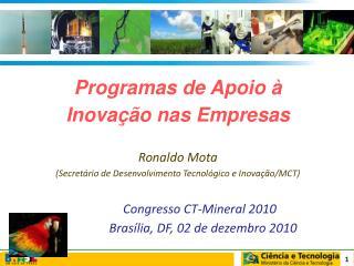 Programas de Apoio    Inova  o nas Empresas  Ronaldo Mota Secret rio de Desenvolvimento Tecnol gico e Inova  o
