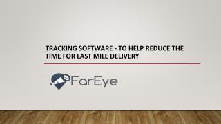 Tracking Software - To Help Reduce the Time for Last Mile Delivery