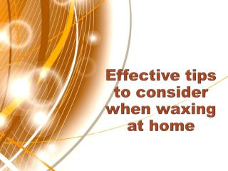 Effective tips to consider when waxing at home
