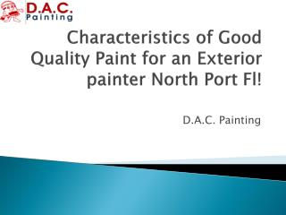Characteristics of Good Quality Paint for an Exterior painter North Port Fl!