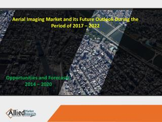 Aerial Imaging Market and its Future Outlook During the Period of 2017 – 2022