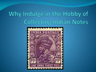Why Indulge in the Hobby of Collecting Indian Notes