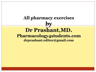 All pharmacy exercises  by  Dr Prashant,MD. Pharmacology4students drprashant.editorgmail