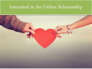 Interested in the Online Relationship