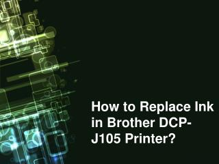 How to Replace Ink in Brother DCP-J105 Printer?