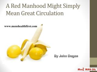 A Red Manhood Might Simply Mean Great Circulation