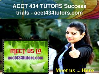ACCT 434 TUTORS Success trials- acct434tutors.com