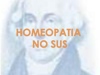 HOMEOPATIA  NO SUS